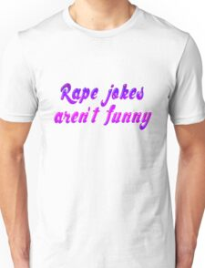 Rape jokes aren't funny Unisex T-Shirt