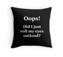 Oops! Did I Just Roll My Eyes Outloud? Throw Pillow