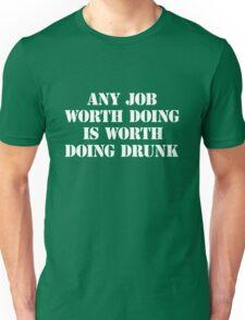 Any job worth doing is worth doing drunk Unisex T-Shirt