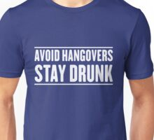 Avoid Hangovers. Stay Drunk Unisex T-Shirt
