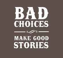 Bad Choices Make Good Stories Unisex T-Shirt