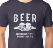 Beer. Helping ugly people have sex since 1516 Unisex T-Shirt