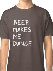 Beer makes me dance Classic T-Shirt