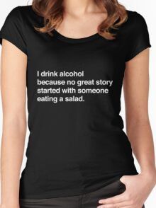 I drink alcohol because no great started with someone eating a salad Women's Fitted Scoop T-Shirt
