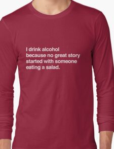 I drink alcohol because no great started with someone eating a salad Long Sleeve T-Shirt