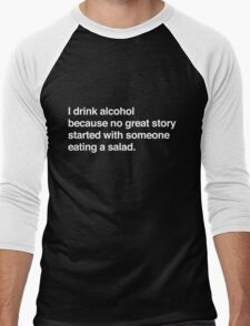 I drink alcohol because no great started with someone eating a salad Men's Baseball ¾ T-Shirt