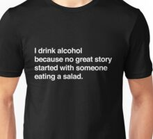 I drink alcohol because no great started with someone eating a salad Unisex T-Shirt