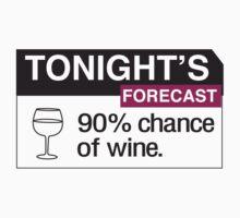 Tonight's forecast. 90% chance of wine T-Shirt