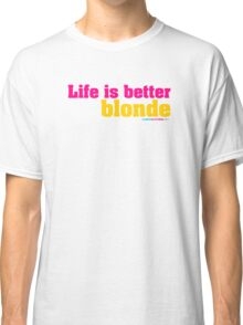 Life Is Better Blonde Classic T-Shirt