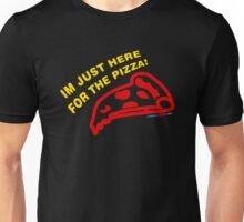 I'm Just Here For The Pizza Unisex T-Shirt