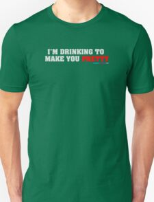 I'm Drinking To Make You Pretty Unisex T-Shirt