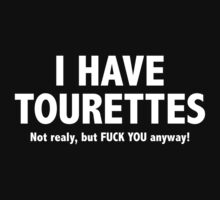I Have Tourettes. Not Really, But FUCK YOU Anyway! by BrightDesign