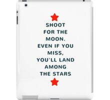 Shoot for the moon. Even if you miss, you'll land among the stars iPad Case/Skin