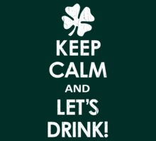 IRISH - Keep Calm and Drink Up! (Distressed Design) by robotface