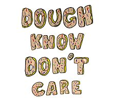 Dough Know Don't Care Photographic Print