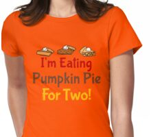 I'm Eating Pie For Two Womens Fitted T-Shirt