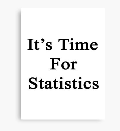 It's Time For Statistics  Canvas Print