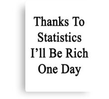 Thanks To Statistics I'll Be Rich One Day  Canvas Print