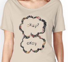 Okay? Okay- Floral  Women's Relaxed Fit T-Shirt