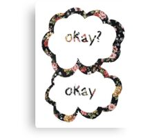 Okay? Okay- Floral  Canvas Print