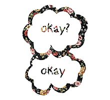 Okay? Okay- Floral  Photographic Print