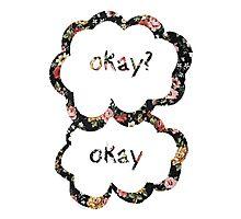 Okay? Okay- Floral  Photographic Print