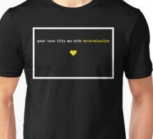 Your love fills me with determination Undertale Unisex T-Shirt