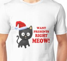 Cat Wants Christmas Presents Right Meow Unisex T-Shirt