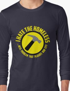 I Hate the Homeless Long Sleeve T-Shirt