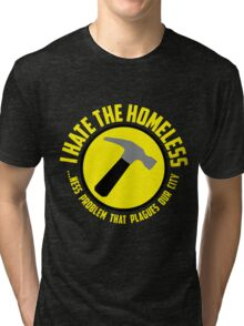 I Hate the Homeless Tri-blend T-Shirt