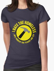 I Hate the Homeless Womens Fitted T-Shirt