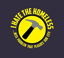 I Hate the Homeless Unisex T-Shirt
