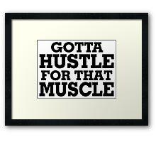 Gotta Hustle For That Muscle Black Framed Print