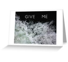 Give Me to the Waves Greeting Card