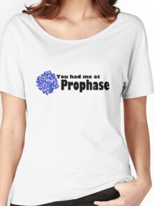 You had me at Prophase ! Women's Relaxed Fit T-Shirt