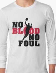 No blood no foul Long Sleeve T-Shirt
