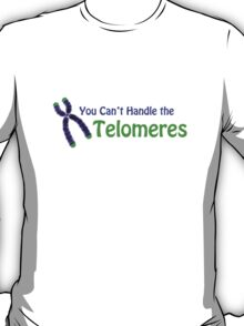 You Can't Handle the Telomeres T-Shirt