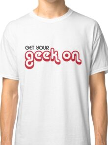 Get Your Geek On Classic T-Shirt