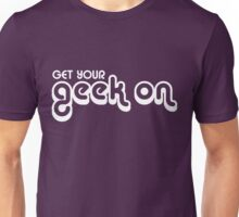 Get Your Geek On Unisex T-Shirt