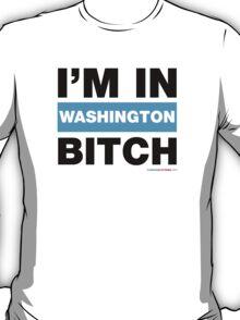 I'm In Washington Bitch T-Shirt