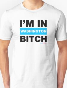 I'm In Washington Bitch T-Shirt