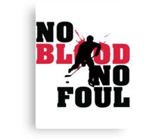 Hockey: No blood no foul Canvas Print