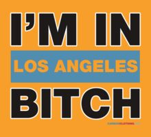 I'm in Los Angeles Bitch by CarbonClothing