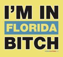 I'm In Florida Bitch by CarbonClothing