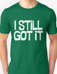 I Still Got It T-Shirt