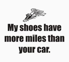 My Shoes Have More Miles Than Your Car by GoldenWrapper