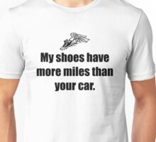 My Shoes Have More Miles Than Your Car Unisex T-Shirt