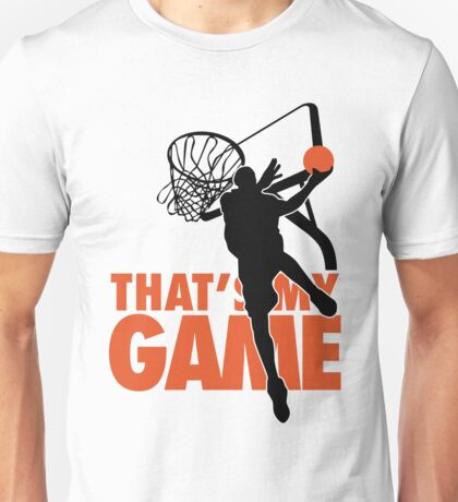 Basketball: That's my game Unisex T-Shirt