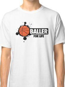 Baller for life Classic T-Shirt