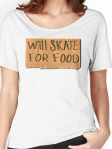 Will Skate For Food Women's Relaxed Fit T-Shirt
